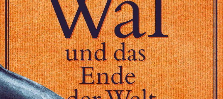 Buchcover Der Wal und das Ende der Welt