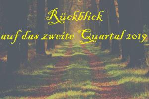 rueckblick zweites quartal 2019