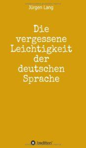 Buchcover Die vergessene Leichtigkeit der deutschen Sprache